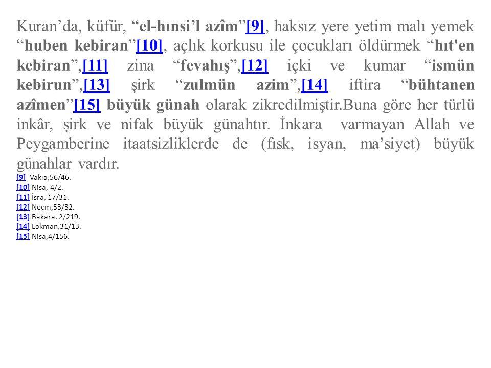 Kuran'da, küfür, el-hınsi'l azîm [9], haksız yere yetim malı yemek huben kebiran [10], açlık korkusu ile çocukları öldürmek hıt en kebiran ,[11] zina fevahış ,[12] içki ve kumar ismün kebirun ,[13] şirk zulmün azim ,[14] iftira bühtanen azîmen [15] büyük günah olarak zikredilmiştir.Buna göre her türlü inkâr, şirk ve nifak büyük günahtır. İnkara varmayan Allah ve Peygamberine itaatsizliklerde de (fısk, isyan, ma'siyet) büyük günahlar vardır.
